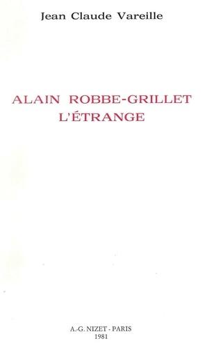 Jean-Claude Vareille - Alain Robbe-Grillet l'étrange.