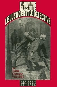 Jean-Claude Vareille - L'homme masqué, le justicier et le détective.