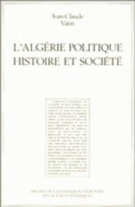 Jean-Claude Vatin - L'Algérie politique - Histoire et société.