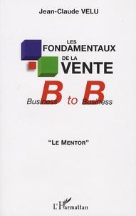 Les fondamentaux de la vente B to B - Le mentor.pdf