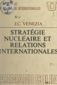 Jean-Claude Venezia et René-Jean Dupuy - Stratégie nucléaire et relations internationales.