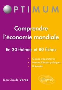 Jean-Claude Vérez - Comprendre l'économie mondiale en 20 thèmes et 80 fiches.