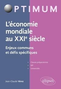 Jean-Claude Vérez - L'économie mondiale au XXIe siècle - Enjeux communs et défis spécifiques.