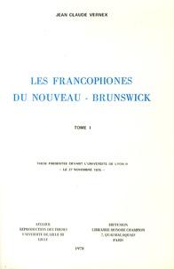 Jean-Claude Vernex - Les francophones du Nouveau-Brunswick - Géographie d'un groupe ethnoculturel minoritaire, 2 volumes.
