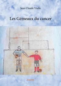 Jean-Claude Vialle - Les gémeaux du cancer.