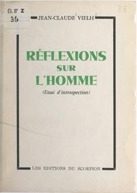 Jean-Claude Vielh - Réflexions sur l'homme - Essai d'introspection.