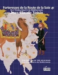 Jean-Claude Voisin - Forteresses de la Route de la Soie - De l'Hindou Kouch à la Méditerranée. Edition français-anglais-persan.