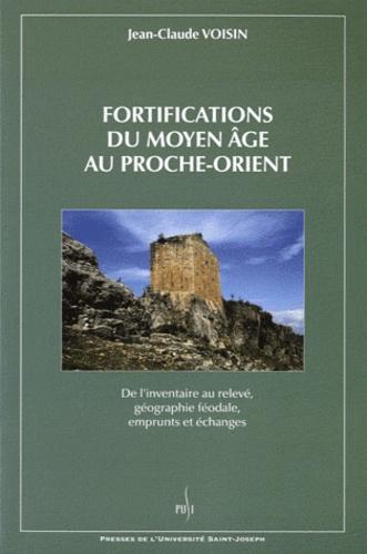Jean-Claude Voisin - Fortifications du Moyen Age au Proche-Orient - De l'inventaire au relevé, géographie féodale, emprunts et échanges.