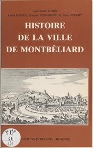 Jean-Claude Voisin et André Ferrier - Histoire de la ville de Montbéliard.