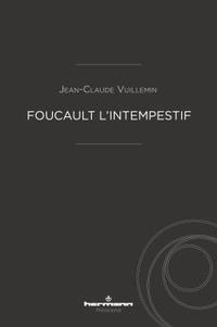 Foucault l'intempestif - Jean-Claude Vuillemin |