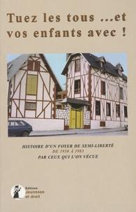 Tuez les tous... et vos enfants avec !- Histoire d'un foyer de semi-liberté de 1950 à 1983 par ceux qui l'on vécue - Jean-Claude Walfisz |