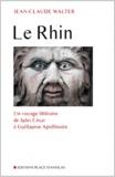 Jean-Claude Walter - Le Rhin - Un voyage littéraire de Jules César à Guillaume Apollinaire.