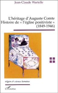 """Jean-Claude Wartelle - L'héritage d'Auguste Comte. - Histoire de """"l'église positiviste"""" (1849-1946)."""