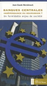 Jean-Claude Werrebrouck - Banques centrales : indépendance ou soumission ? - Un formidable enjeu de société.