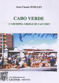 Jean-Claude Woillet - Cabo Verde - L'archipel créole du Cap-Vert.