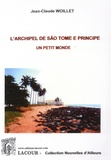 Jean-Claude Woillet - L'archipel de Sao Tomé e Principé : un petit monde.