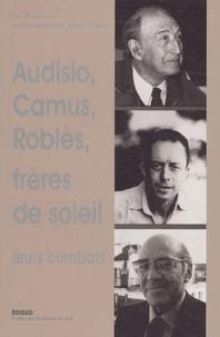 Jean-Claude Xuereb et Georges-Emmanuel Clancier - Audisio, Camus et Roblès, Frères de soleil : leurs combats - Autour d'Edmond Charlot.