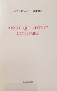 Jean-Claude Xuereb - Avant que s'éfface l'ineffable.