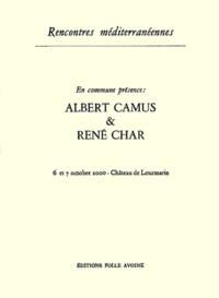 Jean-Claude Xuereb et Anne-Marie Amiot - En commune présence : Albert Camus & René Char - 6 et 7 octobre 2000, Château de Lourmarin.