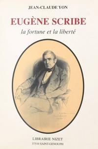 Jean-Claude Yon - Eugène Scribe - La fortune et la liberté.