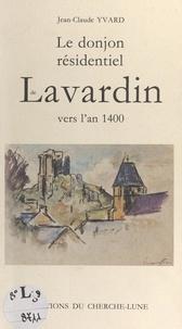 Jean-Claude Yvard et Michèle Loisel - Le donjon résidentiel de Lavardin vers l'an 1400.