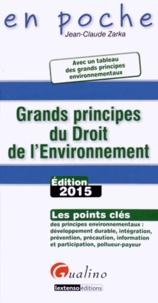 Grands principes du droit de l'environnement- Les points clés des principes environnementaux : développement durable, intégration, prévention, précaution, information et participation, pollueur-payeur - Jean-Claude Zarka |