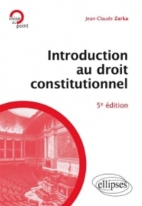 Jean-Claude Zarka - Introduction au droit constitutionnel.
