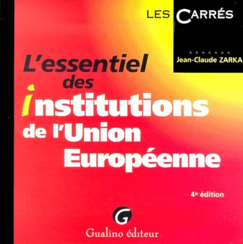 Jean-Claude Zarka - L'essentiel des institutions de l'Union européenne.