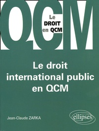 Jean-Claude Zarka - Le droit international public en QCM.