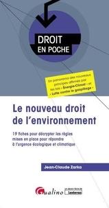 Jean-Claude Zarka - Le nouveau droit de l'environnement - 19 fiches pour décrypter les règles mises en place pour répondre à l'urgence écologique et climatique.