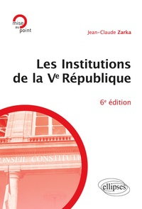 Jean-Claude Zarka - Les institutions de la Ve République.