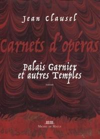 Jean Clausel - Carnets d'opéras - Palais Garnier et autres temples.