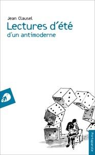 Jean Clausel - Lectures d'été d'un antimoderne.
