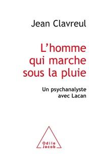Jean Clavreul - L'homme qui marche sous la pluie - Un psychanalyste avec Lacan.