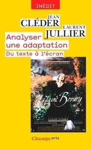Jean Cléder et Laurent Jullier - Analyser une adaptation - Du texte à l'écran.