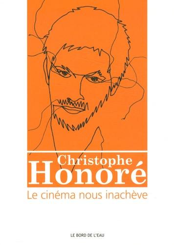 Jean Cléder et Timothée Picard - Christophe Honoré : le cinéma nous inachève.