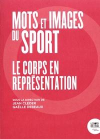 Jean Cléder et Gaëlle Debeaux - Mots et images du sport - Le corps en représentation.
