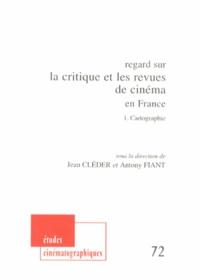 Jean Cléder et Antony Fiant - Regard sur la critique et les revues de cinéma en France - Tome 1, Cartographie.