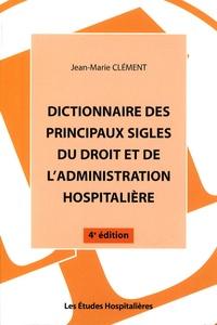 Jean Clément - Dictionnaire des principaux sigles du droit et de l'administration hospitalière.