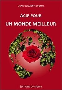 Jean-Clément Dubois - Agir pour un monde meilleur.