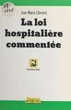 Jean Clément - La Loi hospitalière commentée.