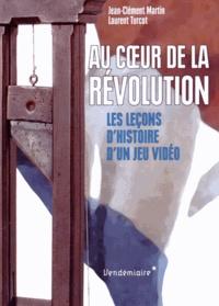 Jean-Clément Martin et Laurent Turcot - Au coeur de la Révolution - Les leçons d'histoire d'un jeu vidéo.