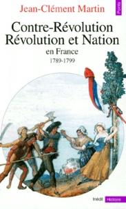 Contre-Révolution, Révolution et Nation en France, 1789-1799 - Jean-Clément Martin |