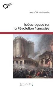 Jean-Clément Martin - Idées reçues sur la Révolution française.