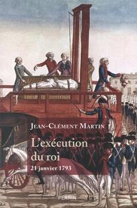 Jean-Clément Martin - L'exécution du roi - 21 janvier 1793 - La France entre République et Révolution.