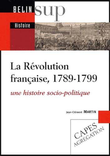 Jean-Clément Martin - La Révolution française, 1789-1799 - Une histoire socio-politique.