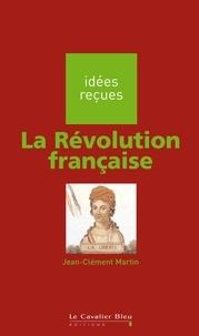 Jean-Clément Martin - La Révolution française.