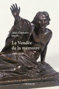 Jean-Clément Martin - La Vendée de la mémoire - 1800-2018.