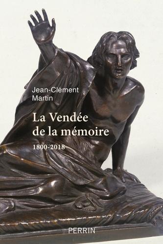 La Vendée de la mémoire. 1800-2018