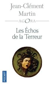 Jean-Clément Martin - Les échos de la Terreur - Vérités d'un mensonge d'Etat 1794-2001.